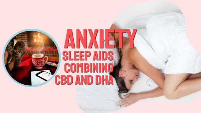 """Image with text: """"Anxiety Sleep Aids Combining CBD and DHA""""."""
